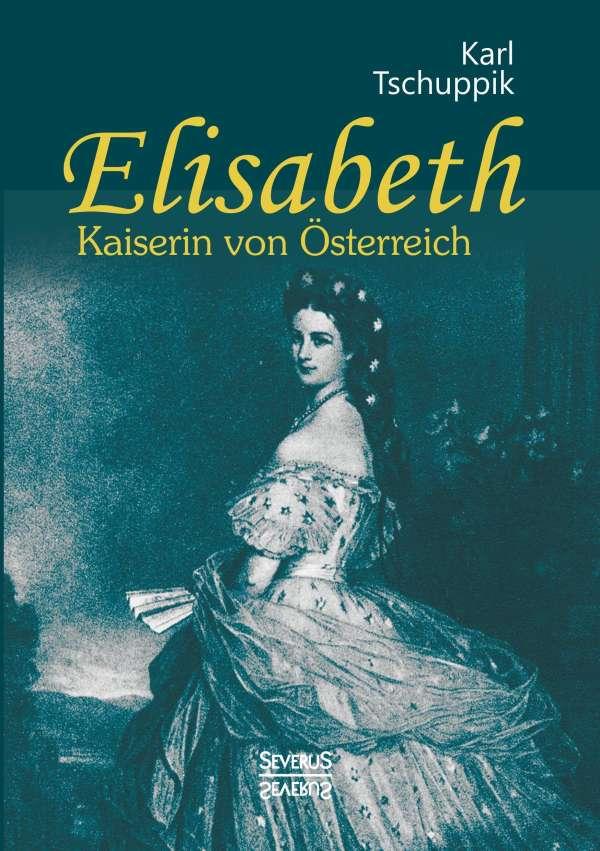 Elisabeth Kaiserin Von österreich Karl Tschuppik Buch Jpc